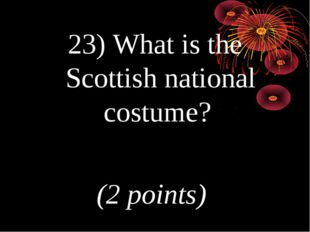 23) What is the Scottish national costume? (2 points)