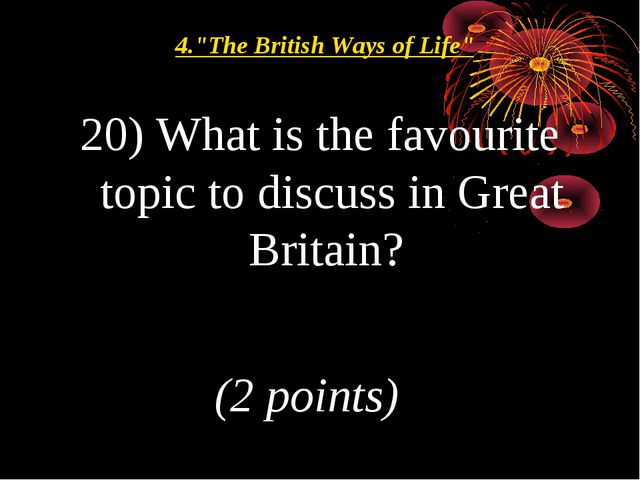 """20) What is the favourite topic to discuss in Great Britain? (2 points) 4.""""Th..."""