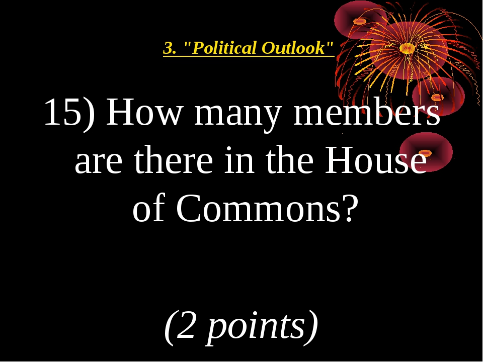 """15) How many members are there in the House of Commons? (2 points) 3. """"Politi..."""