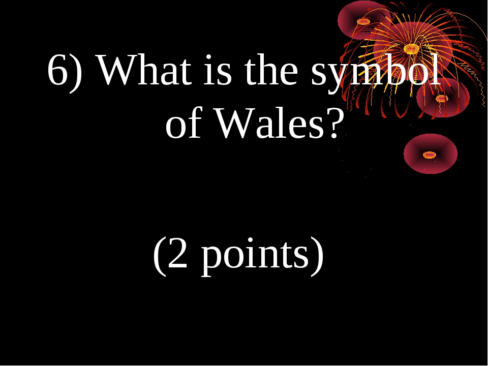 6) What is the symbol of Wales? (2 points)
