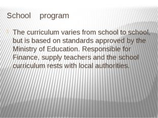 School program The curriculum varies from school to school, but is based on s