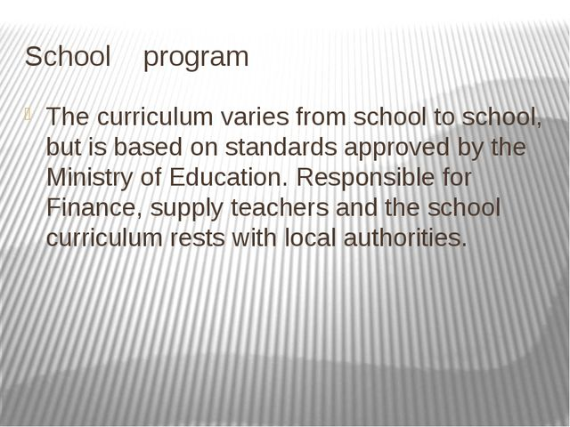 School program The curriculum varies from school to school, but is based on s...