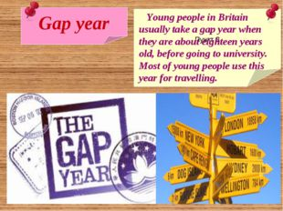 Gap year Пункт 3 Young people in Britain usually take a gap year when they ar