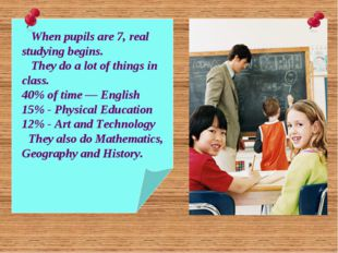 When pupils are 7, real studying begins. They do a lot of things in class. 4