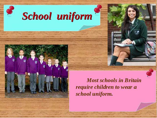 Most schools in Britain require children to wear a school uniform. School un...