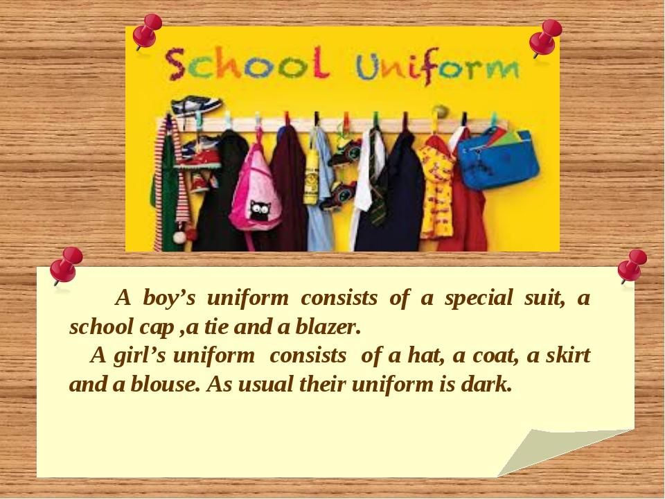 A boy's uniform consists of a special suit, a school cap ,a tie and a blazer...