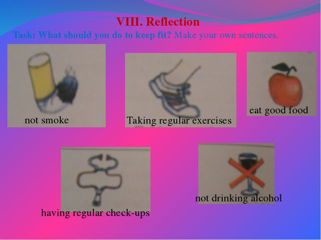 VIII. Reflection Task: What should you do to keep fit? Make your own sentence...