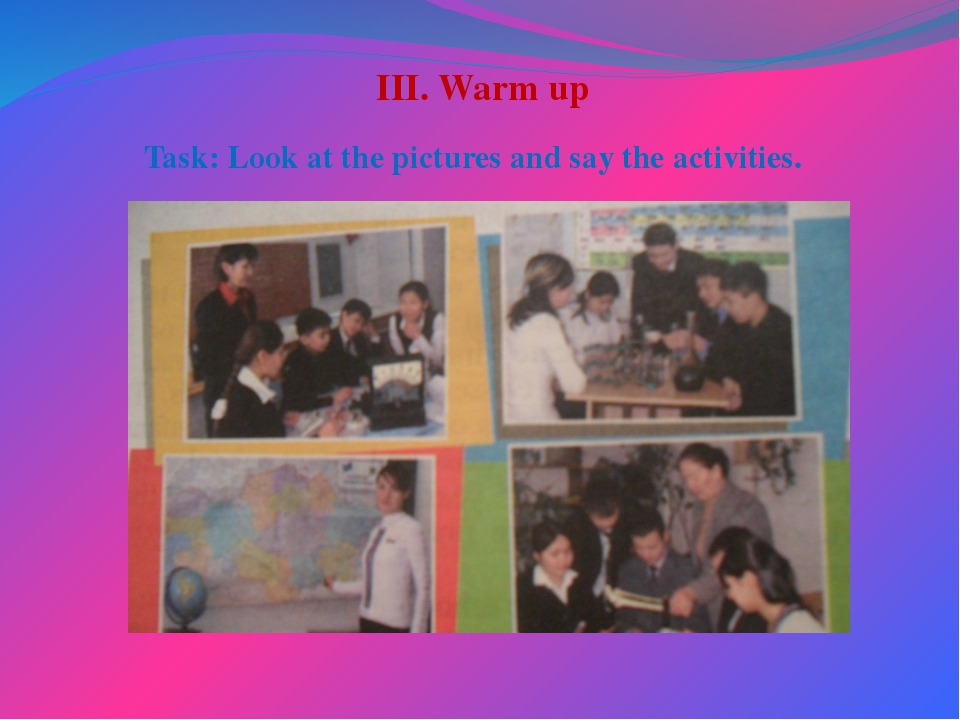 III. Warm up Task: Look at the pictures and say the activities.