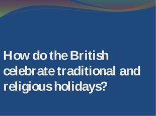 How do the British celebrate traditional and religious holidays?
