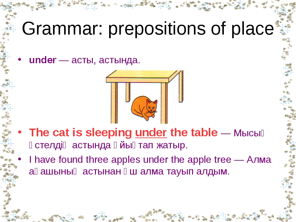 Grammar: prepositions of place under —асты, астында. The cat is sleeping und...