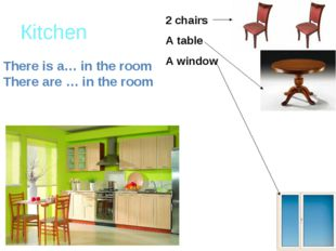 Кitchen There is a… in the room There are … in the room 2 chairs A table A wi