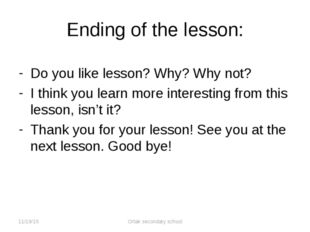 Do you like lesson? Why? Why not? I think you learn more interesting from th