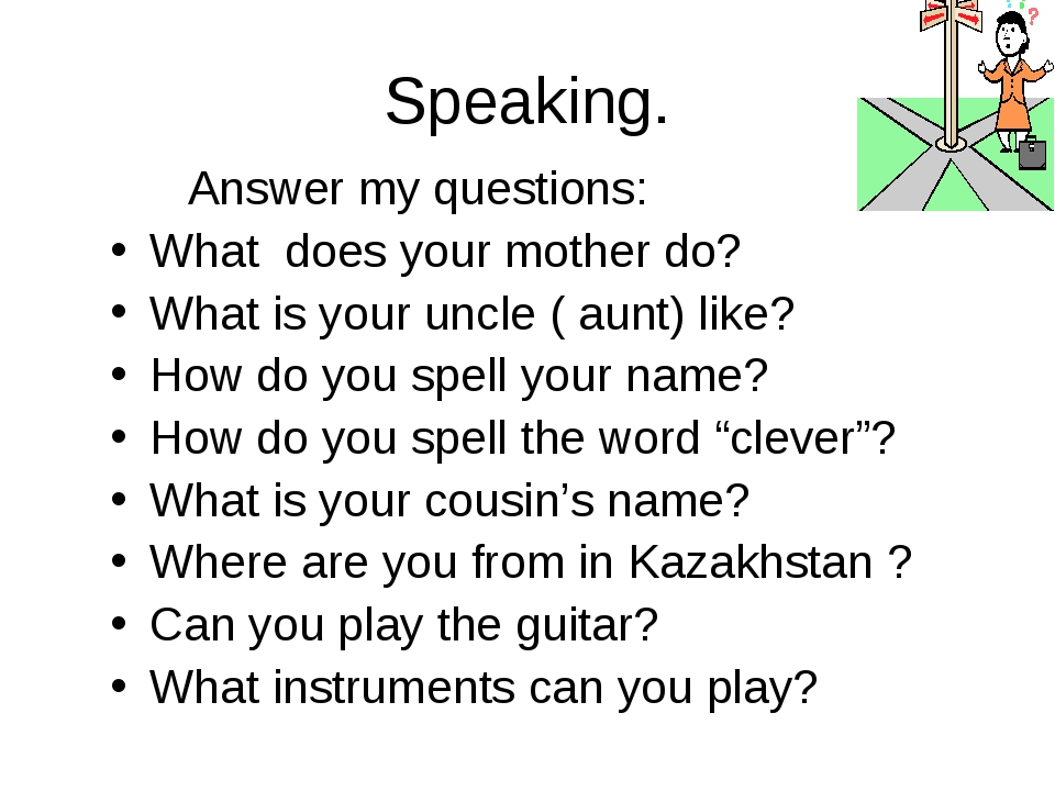 Speaking. Answer my questions: What does your mother do? What is your uncle (...
