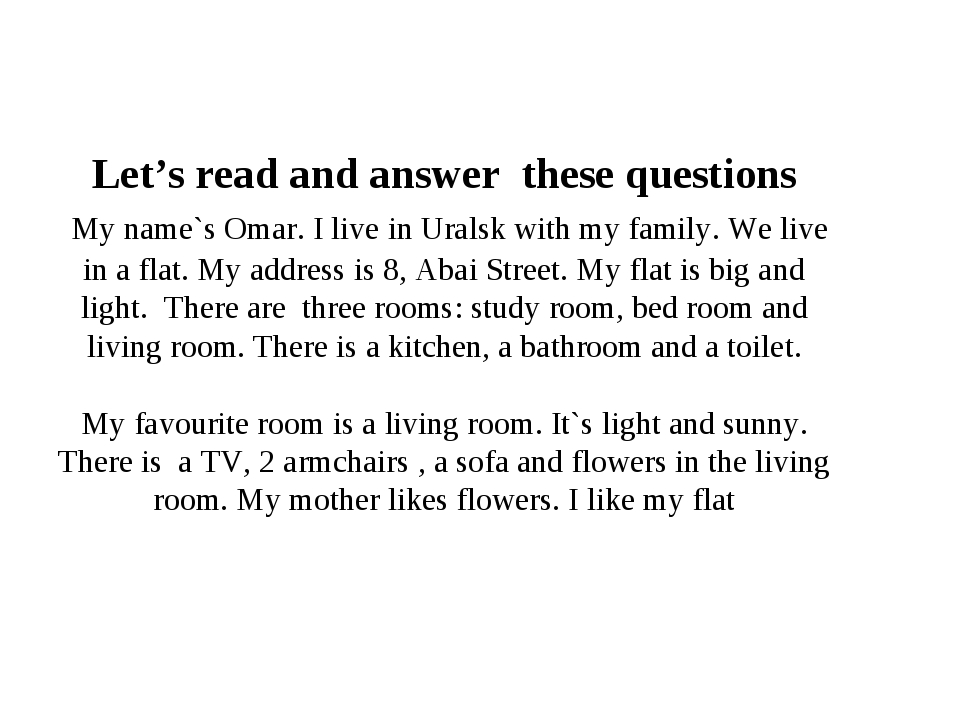 Let's read and answer these questions My name`s Omar. I live in Uralsk with m...