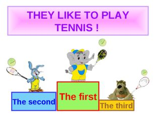 THEY LIKE TO PLAY TENNIS ! The second The third The first