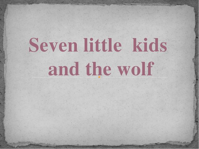 Seven little kids and the wolf