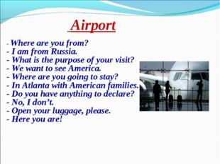 Airport - Where are you from? - I am from Russia. - What is the purpose of y