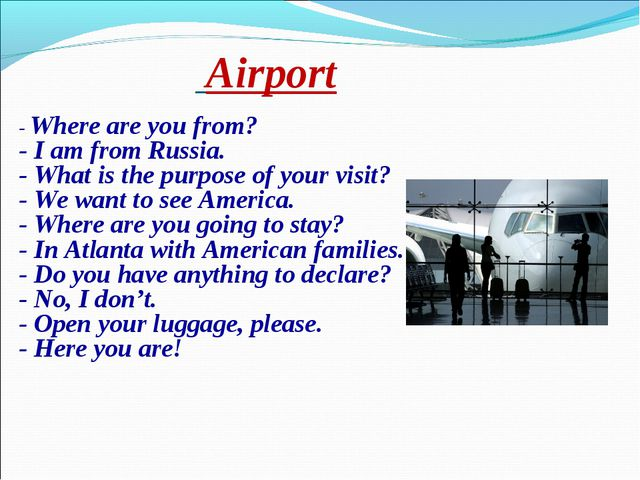Airport - Where are you from? - I am from Russia. - What is the purpose of y...