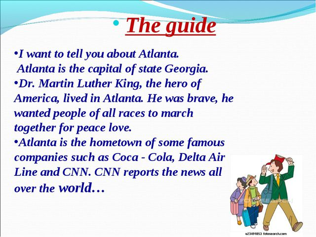 The guide I want to tell you about Atlanta. Atlanta is the capital of state...
