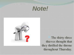 Note! The thirty-three thieves thought that they thrilled the throne through