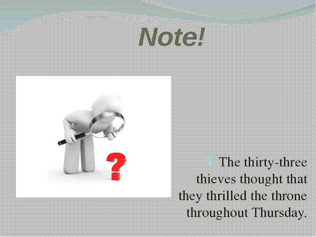 Note! The thirty-three thieves thought that they thrilled the throne through...