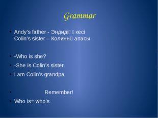 Grammar Andy's father - Эндидіңәкесі Colin's sister – Колинніңапасы -Who is s