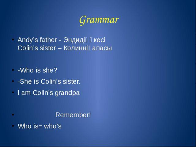 Grammar Andy's father - Эндидіңәкесі Colin's sister – Колинніңапасы -Who is s...