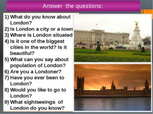 What do you know about London? Is London a city or a town? Where is London si