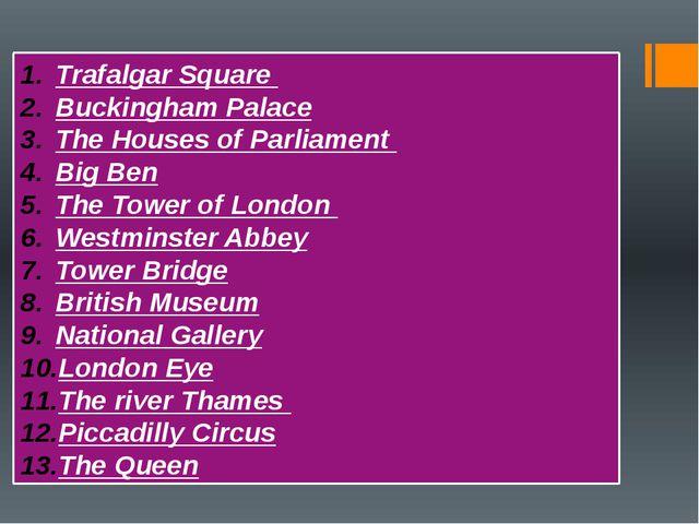 Trafalgar Square Buckingham Palace The Houses of Parliament Big Ben The Towe...