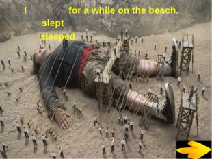I for a while on the beach. slept sleeped