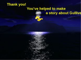 Thank you! You've helped to make a story about Gulliver.