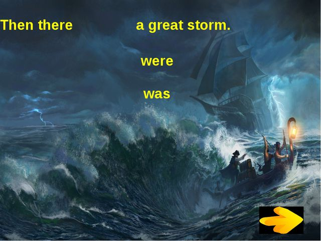 Then there a great storm. were was