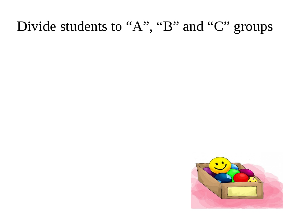 "Divide students to ""A"", ""B"" and ""C"" groups"