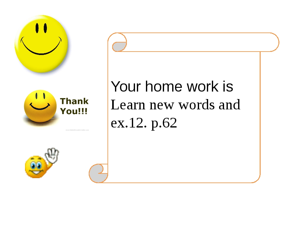 Your home work is Learn new words and ex.12. p.62