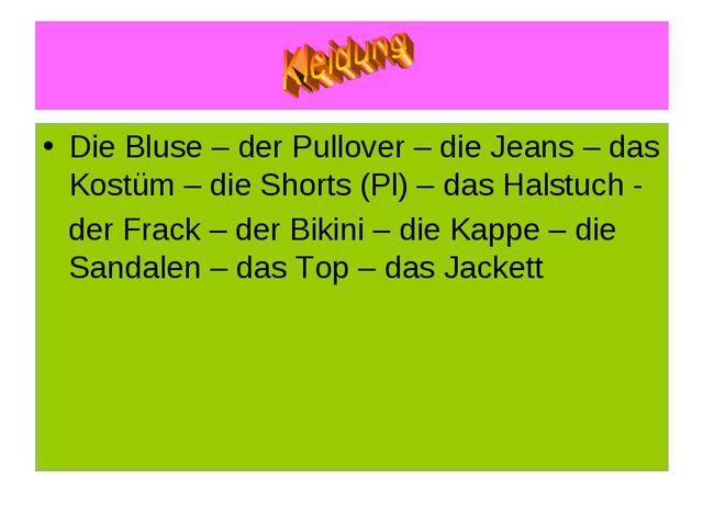 Die Bluse – der Pullover – die Jeans – das Kostüm – die Shorts (Pl) – das Hal...