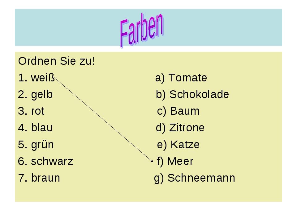 Ordnen Sie zu! 1. weiß a) Tomate 2. gelb b) Schokolade 3. rot c) Baum 4. blau...