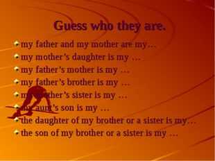 Guess who they are. my father and my mother are my… my mother's daughter is