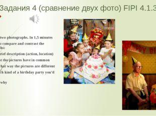 Задания 4 (сравнение двух фото) FIPI 4.1.3 Study the two photographs. In 1,5