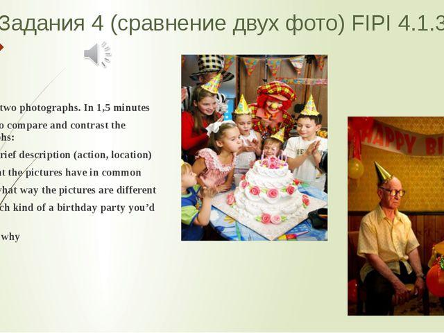 Задания 4 (сравнение двух фото) FIPI 4.1.3 Study the two photographs. In 1,5...