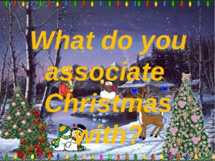 What do you associate Christmas with?
