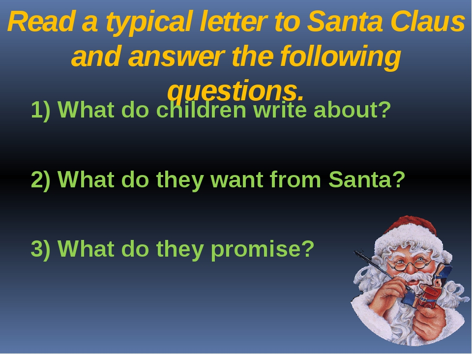 Read a typical letter to Santa Claus and answer the following questions. 1) W...