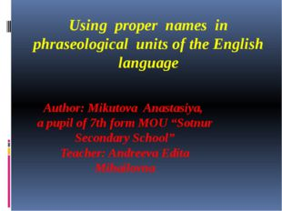 Using proper names in phraseological units of the English language Author: Mi
