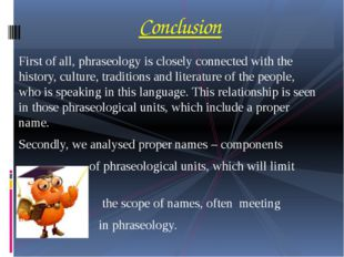 First of all, phraseology is closely connected with the history, culture, tra