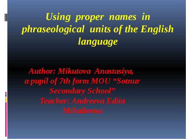 Using proper names in phraseological units of the English language Author: Mi...