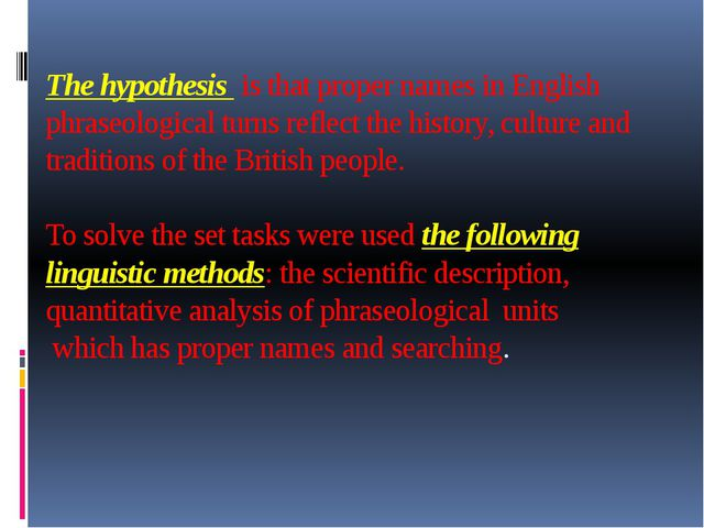 The hypothesis is that proper names in English phraseological turns reflect t...