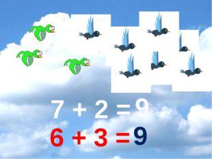 7 + 2 = 9 6 + 3 = 9