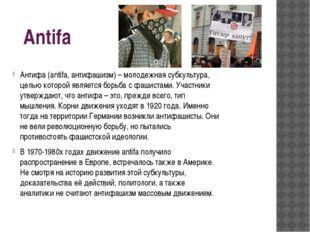 Antifa Антифа (antifa, антифашизм) – молодежная субкультура, целью которой яв