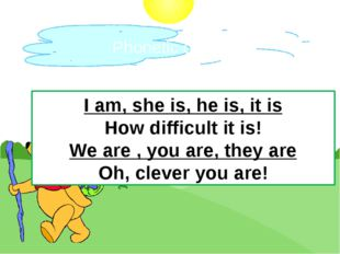 Phonetic drill I am, she is, he is, it is How difficult it is! We are , you a