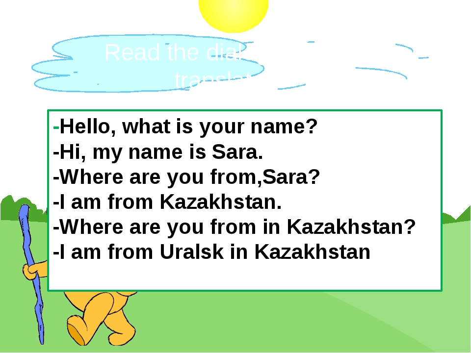 Read the dialogue and translate. -Hello, what is your name? -Hi, my name is S...
