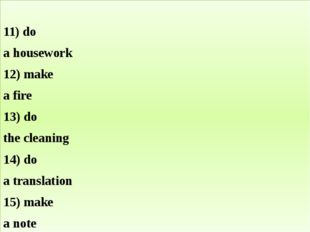 11) do a housework 12) make a fire 13) do the cleaning 14) do a translation